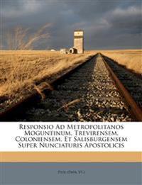 Responsio Ad Metropolitanos Moguntinum, Trevirensem, Coloniensem, Et Salisburgensem Super Nunciaturis Apostolicis