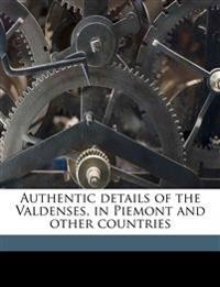 Authentic details of the Valdenses, in Piemont and other countries