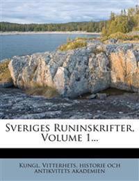 Sveriges Runinskrifter, Volume 1...