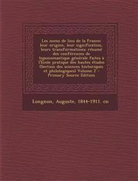 Les noms de lieu de la France; leur origine, leur signification, leurs transformations; résumé des conférences de toponomastique générale faites à l'