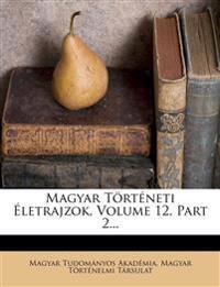Magyar Torteneti Eletrajzok, Volume 12, Part 2...