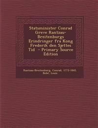 Statsminister Conrad Greve Rantzau-Breitenburgs Erindringer Fra Kong Frederik Den Sjettes Tid - Primary Source Edition