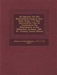de Opkomst Van Het Nederlandsch Gezag in Oost-Indie: Reeks. 1.-3. Deel. Bouwstoffen Voor de Geschiedenis Der Nederlanders in Den Maleischen Archipel.
