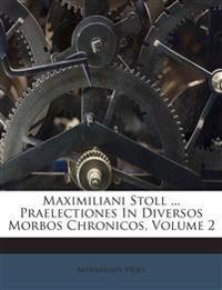 Maximiliani Stoll ... Praelectiones In Diversos Morbos Chronicos, Volume 2