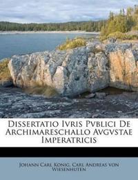 Dissertatio Ivris Pvblici De Archimareschallo Avgvstae Imperatricis
