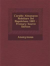 L'Araldo Almanacoo Nobiliare del Napoletano 1885 - Primary Source Edition