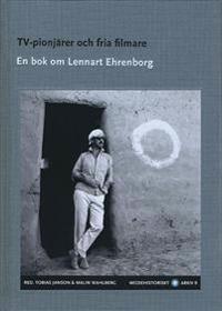 TV-pionjärer och fria filmare : en bok om Lennart Ehrenborg