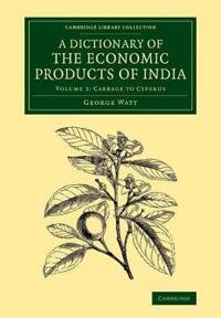 A Dictionary of the Economic Products of India: Volume 2, Cabbage to Cyperus