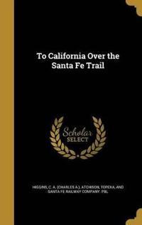 TO CALIFORNIA OVER THE SANTA F