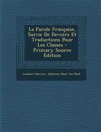 La Parole Francaise, Suivie de Devoirs Et Traductions Pour Les Classes - Primary Source Edition
