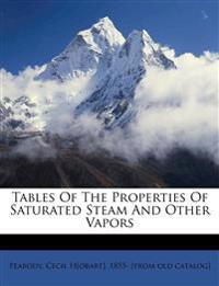 Tables Of The Properties Of Saturated Steam And Other Vapors