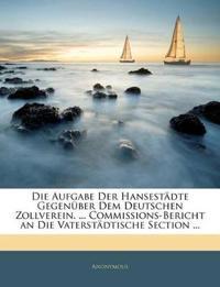 Die Aufgabe Der Hansestädte Gegenüber Dem Deutschen Zollverein. ... Commissions-Bericht an Die Vaterstädtische Section ...