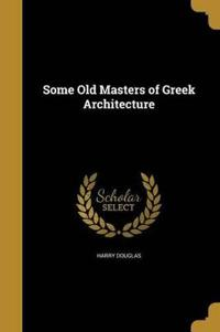 SOME OLD MASTERS OF GREEK ARCH