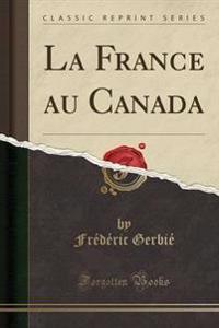 La France Au Canada (Classic Reprint)