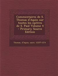 Commentaires de S. Thomas D'Aquin Sur Toutes Les Epitres de S. Paul Volume 4 - Primary Source Edition