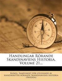 Handlingar Rörande Skandinaviens Historia, Volume 21...