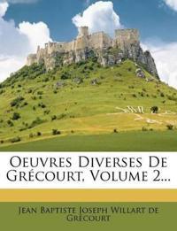 Oeuvres Diverses De Grécourt, Volume 2...
