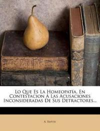 Lo Que Es La Homeopatia, En Contestacion a Las Acusaciones Inconsideradas de Sus Detractores...
