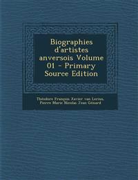 Biographies D'Artistes Anversois Volume 01 - Primary Source Edition