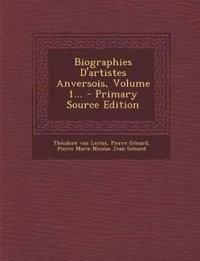 Biographies D'artistes Anversois, Volume 1... - Primary Source Edition
