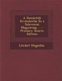 A Dunántúli Kivándorlás És a Szlavoniai Magyarság ... - Primary Source Edition
