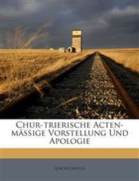 Chur-trierische Acten-mäßige Vorstellung Und Apologie