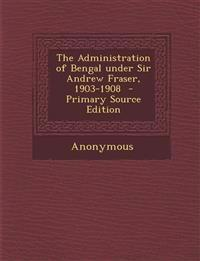 Administration of Bengal Under Sir Andrew Fraser, 1903-1908