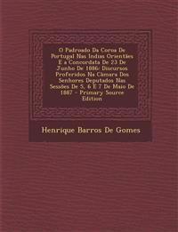 O Padroado Da Coroa De Portugal Nas Indias Orientães E a Concordata De 23 De Junho De 1886: Discursos Proferidos Na Câmara Dos Senhores Deputados Nas