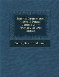 Saxonis Grammatici Historia Danica, Volume 2... - Primary Source Edition