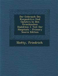 Der Gebrauch Des Konjunktivs Und Optativs In Den Griechischen Dialekten: I. Teil: Der Hauptsatz