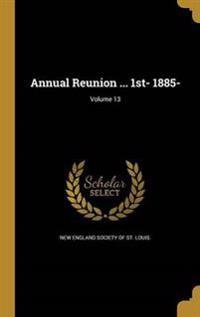 ANNUAL REUNION 1ST- 1885- V13