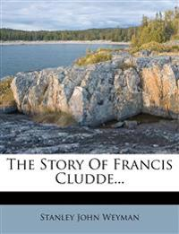 The Story Of Francis Cludde...