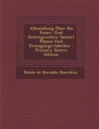 Abhandlung Über Die Feuer- Und Seitengewehre: Sammt Plänen Und Erzeugungs-tabellen - Primary Source Edition