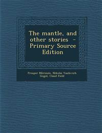 The Mantle, and Other Stories - Primary Source Edition