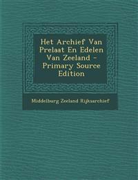Het Archief Van Prelaat En Edelen Van Zeeland - Primary Source Edition