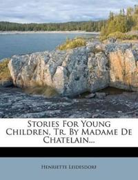 Stories For Young Children, Tr. By Madame De Chatelain...
