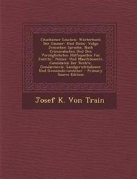 Chochemer Loschen: Worterbuch Der Gauner- Und Diebs- Vulgo Jenischen Sprache, Nach Criminalacten Und Den Vorzuglichsten Hulfsquellen Fur