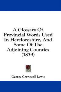 A Glossary Of Provincial Words Used In Herefordshire, And Some Of The Adjoining Counties (1839)