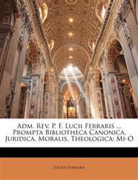 Adm. Rev. P. F. Lucii Ferraris ... Prompta Bibliotheca Canonica, Juridica, Moralis, Theologica: Mi-O