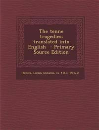 The Tenne Tragedies; Translated Into English - Primary Source Edition