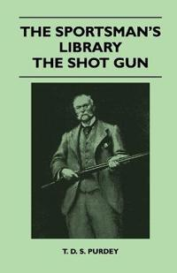 The Sportsman's Library - The Shot Gun