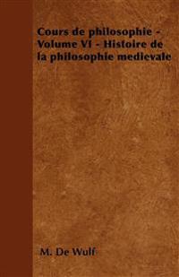 Cours de philosophie - Volume VI - Histoire de la philosophie médiévale