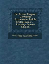 De Ariana Linguae Gentisque Armeniacae Indole Prolegomena... - Primary Source Edition