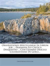 Observationes Miscellaneae In Librum Job ... Praemissa Est Critica Disquisitio ... Cum Examine Oraculi Celebratissimi De Goele...