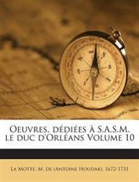 Oeuvres, dédiées à S.A.S.M. le duc d'Orléans Volume 10
