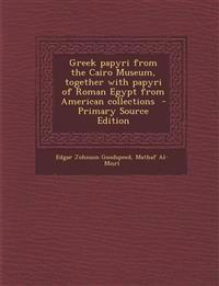 Greek papyri from the Cairo Museum, together with papyri of Roman Egypt from American collections