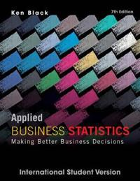 Applied Business Statistics: Making Better Business Decisions, 7th Edition