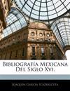 Bibliografía Mexicana Del Siglo Xvi.