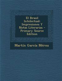 El Brasil Intelectual: Impresiones Y Notas Literarias