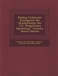 Katalog Früherster Erzeugnisse Der Druckerkunst Der T.O. Weigel'schen Sammlung